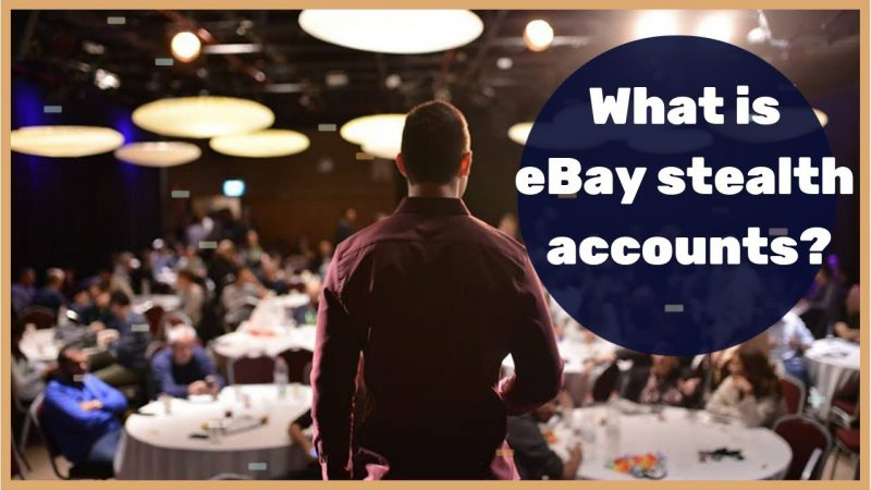 What is eBay stealth account and why it's critical for your scale?