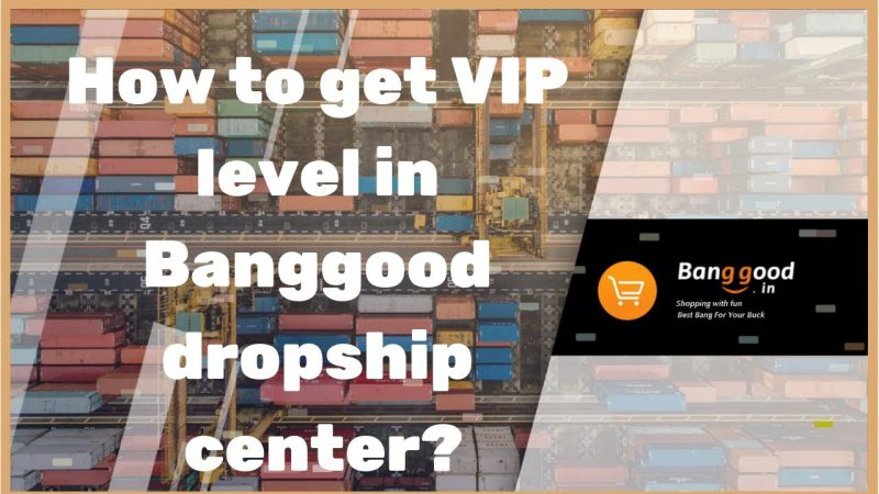 How-to-register-to-the-Banggoods-dropship-center-and-get-immediately-the-VIP-level-Tutorial