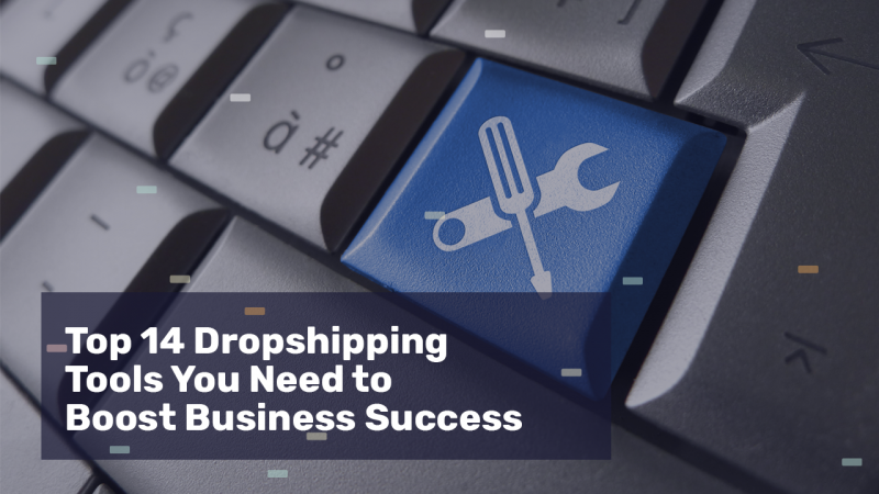 Top 14 Dropshipping Tools You Need to Boost Business Success