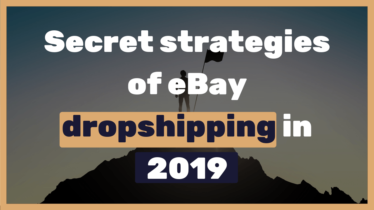 Secret strategies of eBay dropshipping in 2019